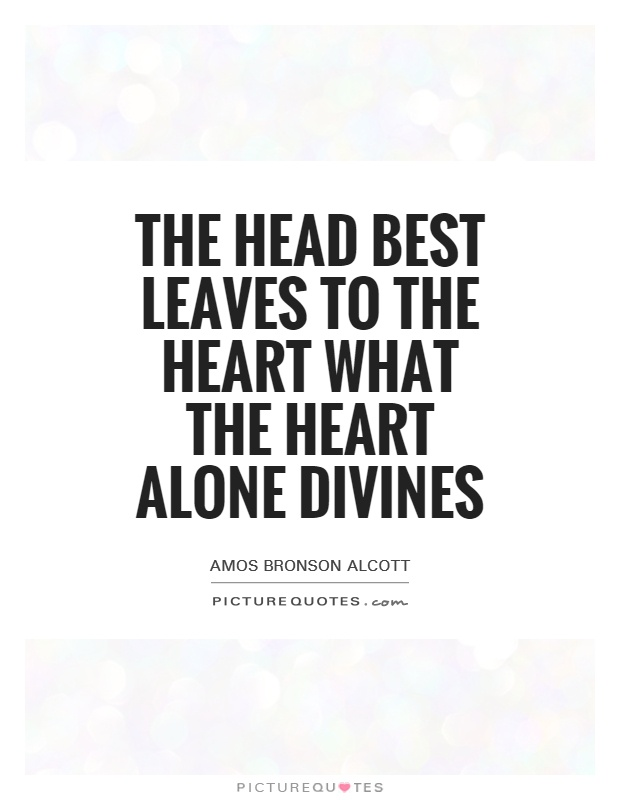 The head best leaves to the heart what the heart alone divines Picture Quote #1