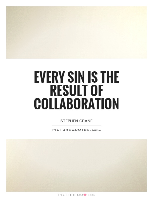 every sin is the result of a collaboration What are the consequences of sin if i sin it can result in nothing but they have given themselves over to sensuality so as to indulge in every kind of.