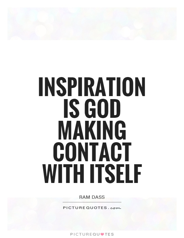 Inspiration is God making contact with itself Picture Quote #1
