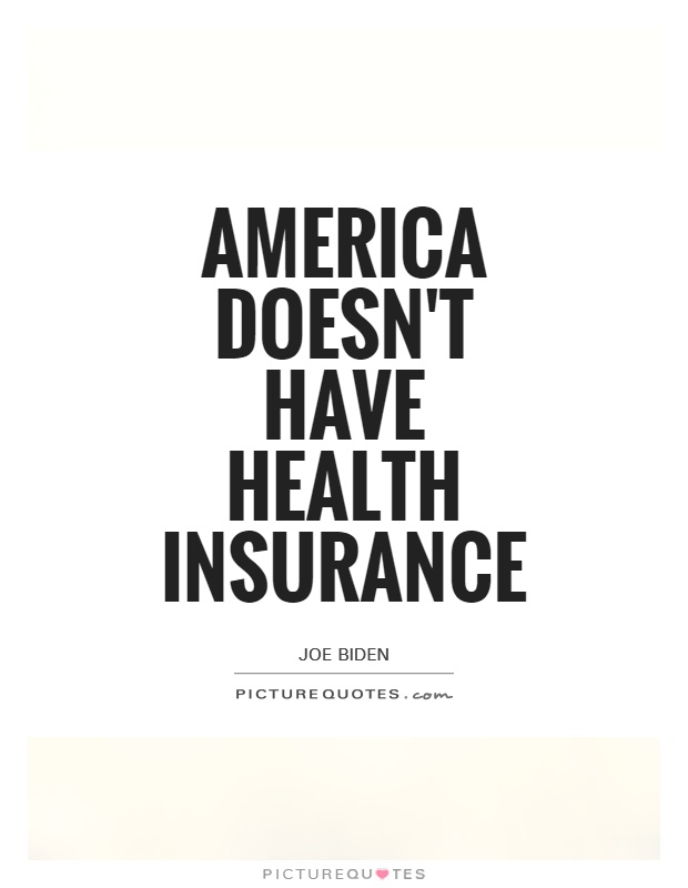 America doesn't have health insurance Picture Quote #1