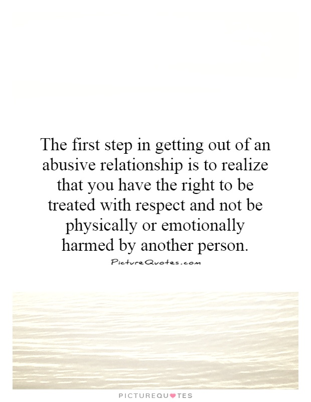 Abusive Relationship Quotes Stunning The First Step In Getting Out Of An Abusive Relationship Is To