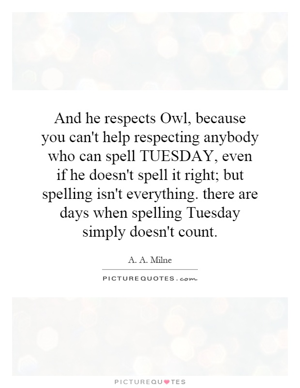 And He Respects Owl, Because You Canu0027t Help Respecting Anybody Who Can Spell