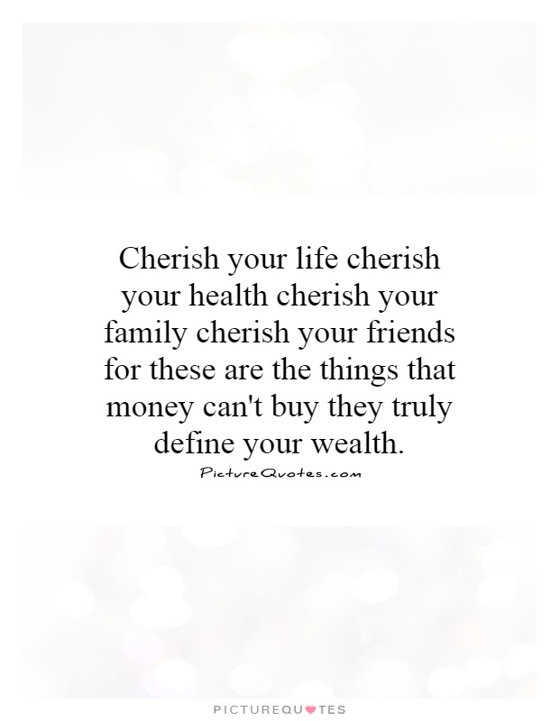 Cherish Your Life Quotes Interesting Cherish Your Life Cherish Your Health Cherish Your Family