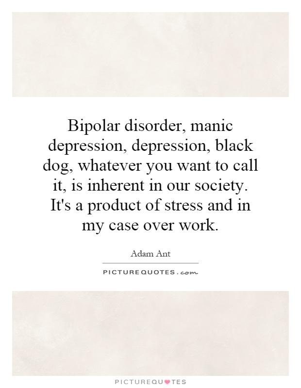 Bipolar disorder, manic depression, depression, black dog ...