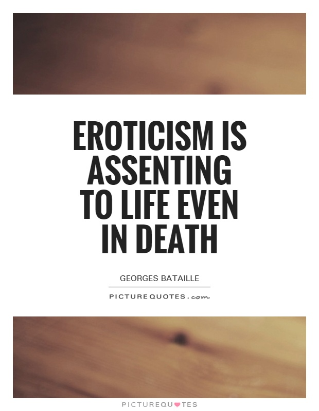 Eroticism is assenting to life even in death Picture Quote #1