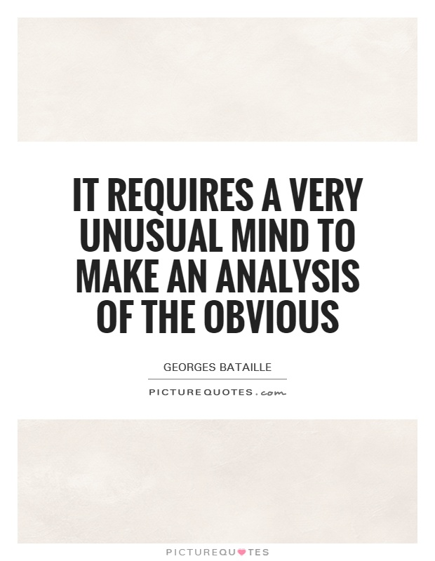 It requires a very unusual mind to make an analysis of the obvious Picture Quote #1