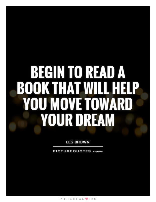 Begin to read a book that will help you move toward your dream Picture Quote #1