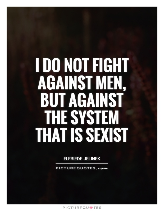 I do not fight against men, but against the system that is sexist Picture Quote #1