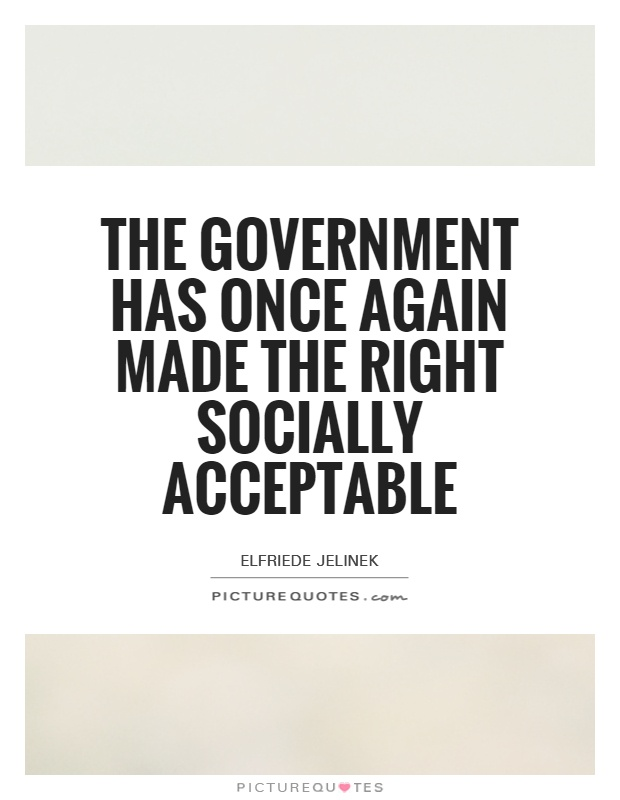 The government has once again made the right socially acceptable Picture Quote #1