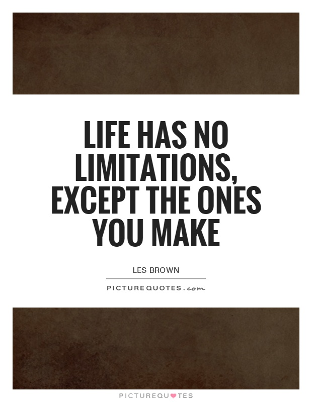 Life has no limitations, except the ones you make Picture Quote #1