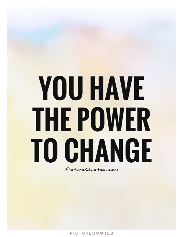 You have the power to change Picture Quote #1