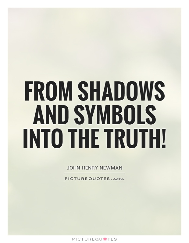 From shadows and symbols into the truth! Picture Quote #1