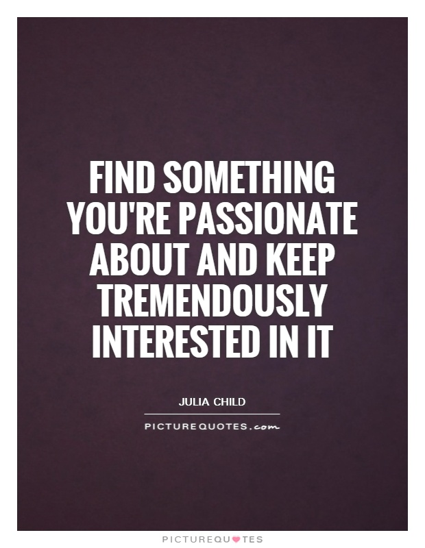 Find something you're passionate about and keep tremendously interested in it Picture Quote #1