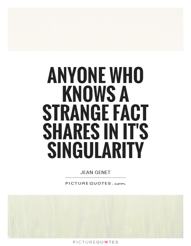 Anyone who knows a strange fact shares in it's singularity Picture Quote #1