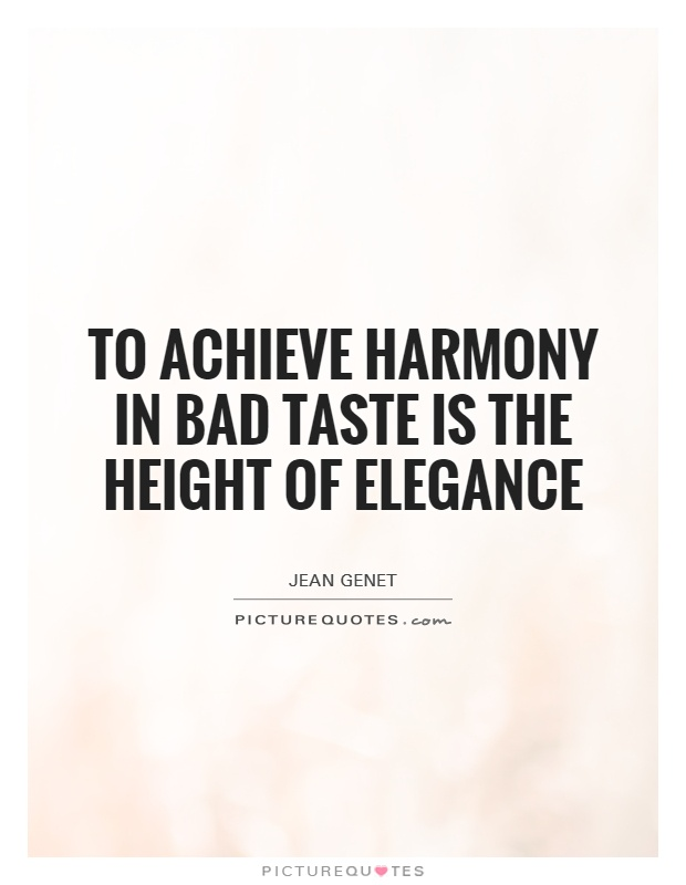 To achieve harmony in bad taste is the height of elegance Picture Quote #1
