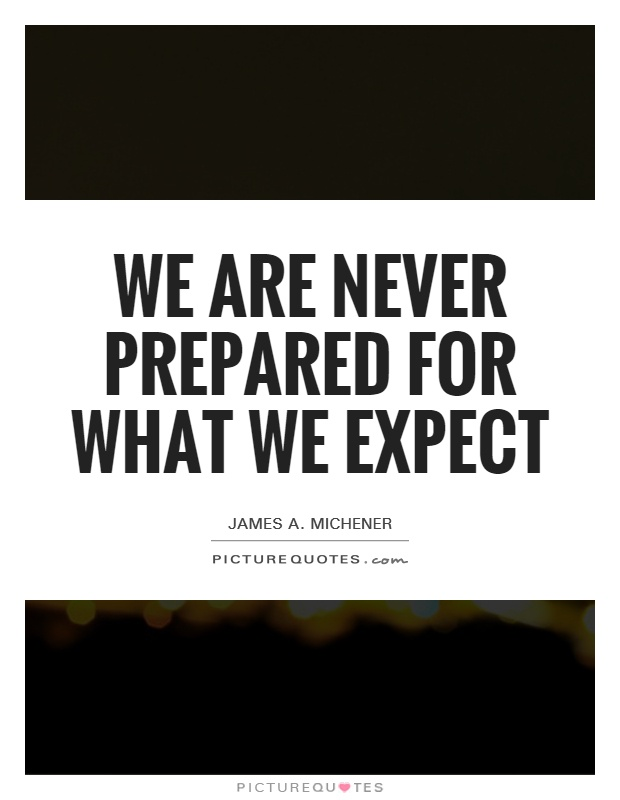 We are never prepared for what we expect Picture Quote #1
