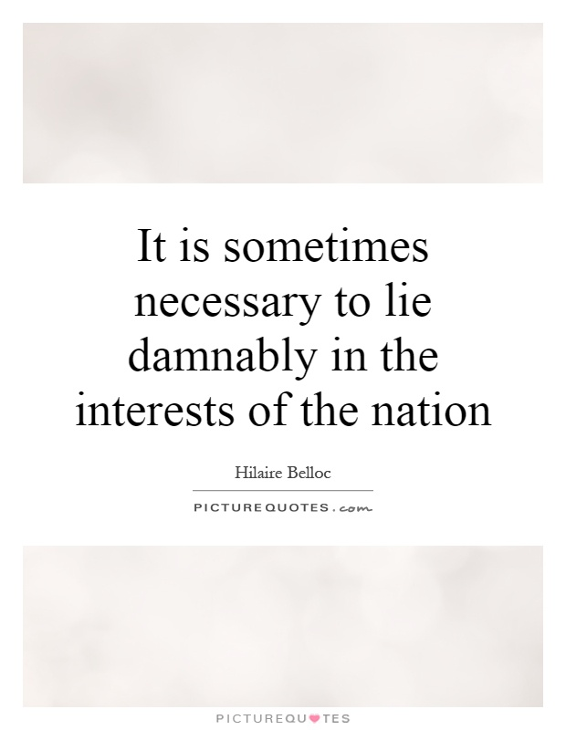 It is sometimes necessary to lie damnably in the interests of the nation Picture Quote #1