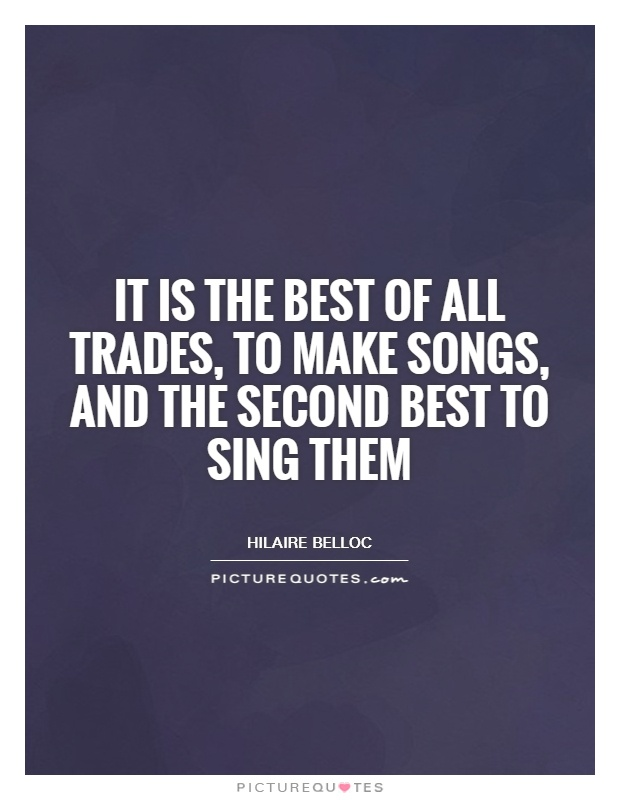 It is the best of all trades, to make songs, and the second best to sing them Picture Quote #1