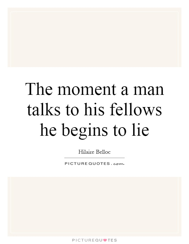 The moment a man talks to his fellows he begins to lie Picture Quote #1