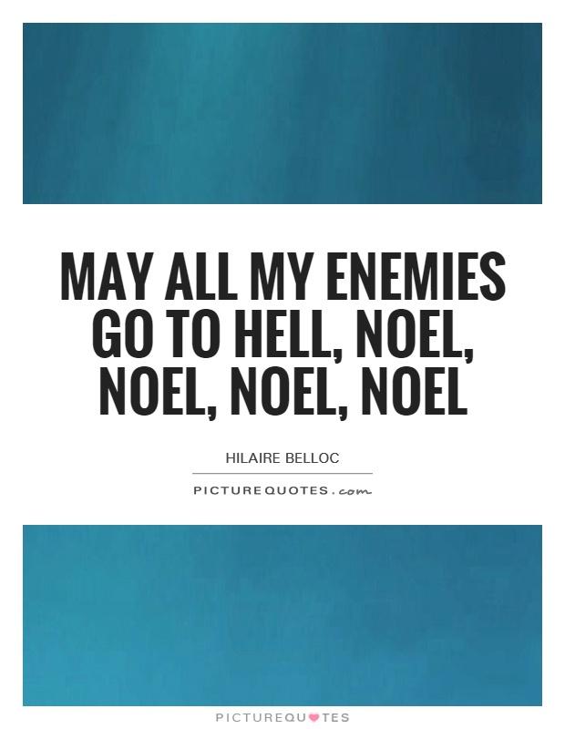 May all my enemies go to hell, Noel, noel, noel, noel Picture Quote #1