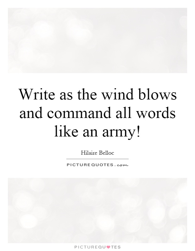 Write as the wind blows and command all words like an army! Picture Quote #1