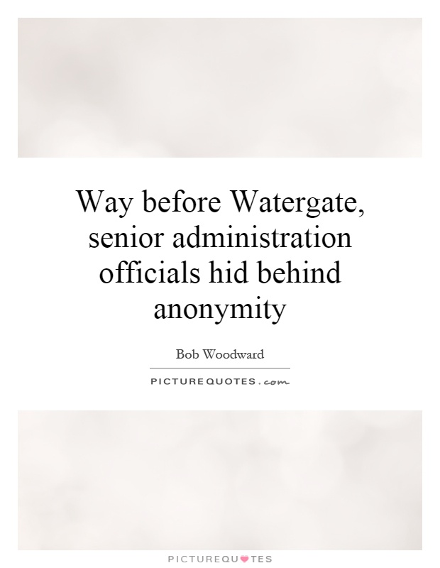 Way before Watergate, senior administration officials hid behind anonymity Picture Quote #1
