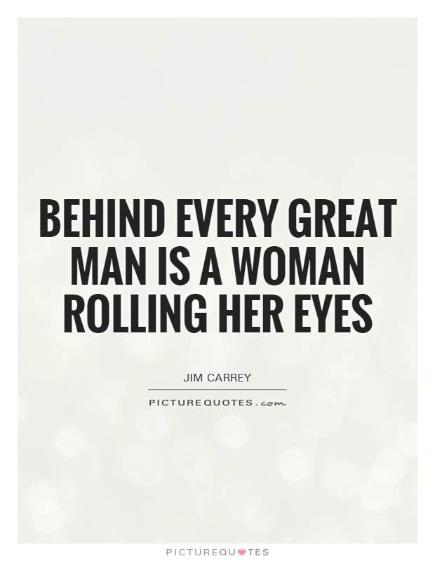 Behind every good man is a great woman