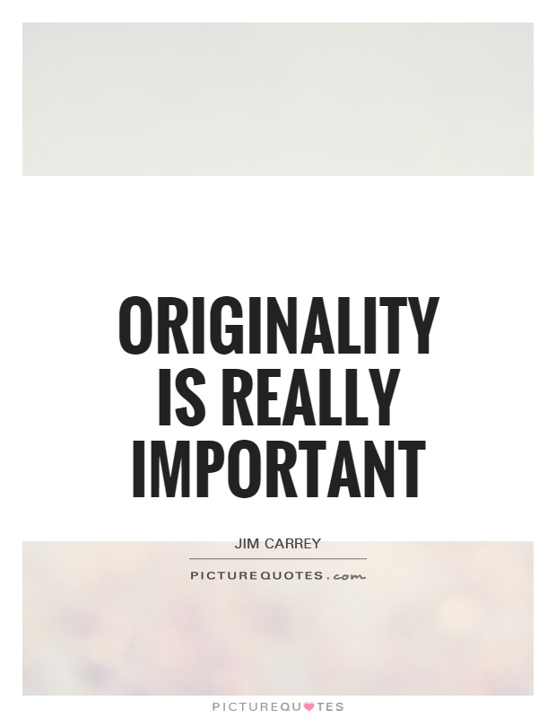 Originality is really important Picture Quote #1