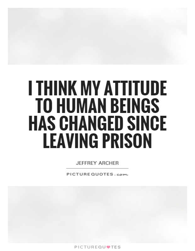I think my attitude to human beings has changed since leaving prison Picture Quote #1