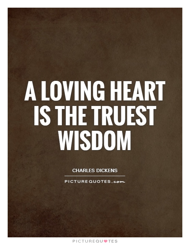 A loving heart is the truest wisdom Picture Quote #1