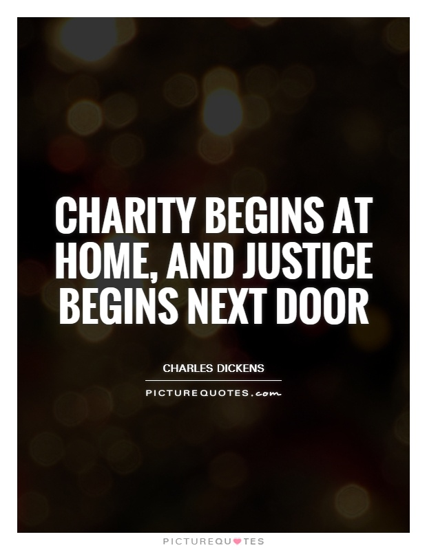Charity begins at home, and justice begins next door Picture Quote #1