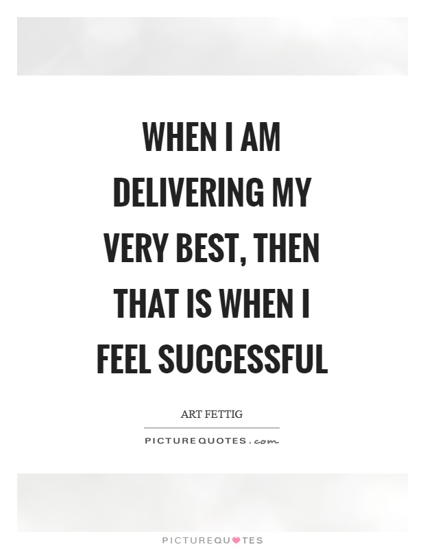 When I am delivering my very best, then that is when I feel successful Picture Quote #1
