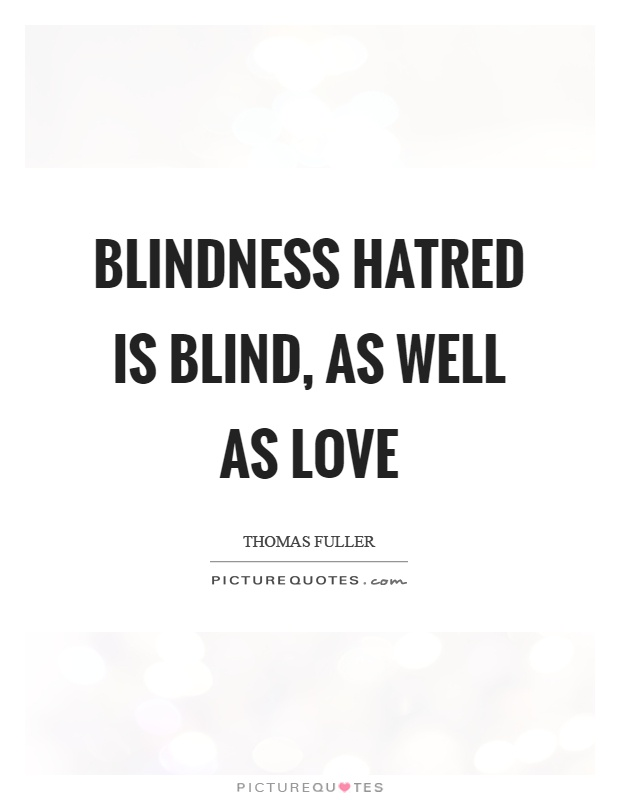Love Is Blindness Quotes. Quotes. Quotes The day