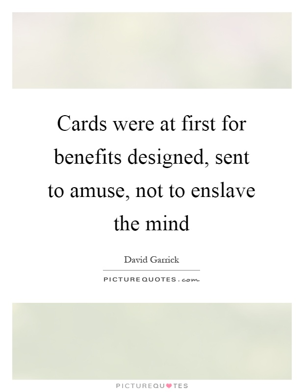 Cards were at first for benefits designed, sent to amuse, not to enslave the mind Picture Quote #1