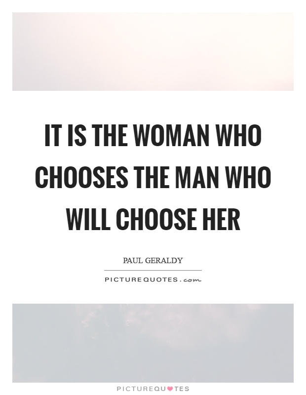 It is the woman who chooses the man who will choose her Picture Quote #1