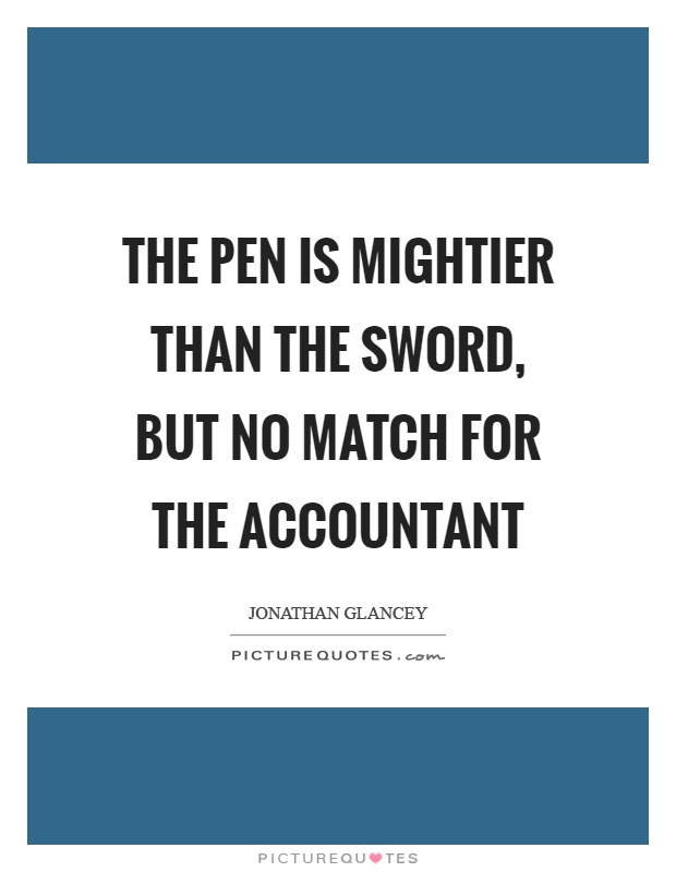 The pen is mightier than the sword, but no match for the accountant Picture Quote #1
