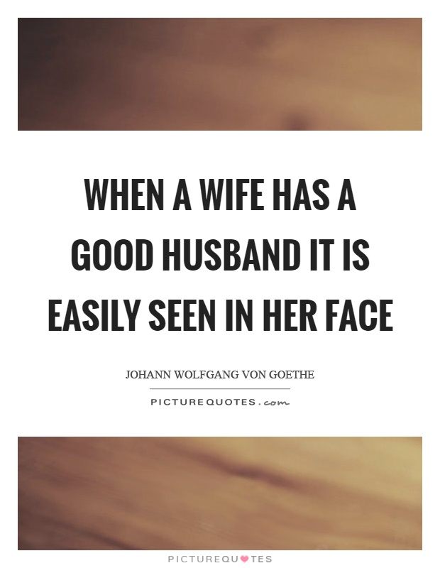 When a wife has a good husband it is easily seen in her face Picture Quote #1