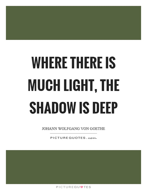 Where there is much light, the shadow is deep Picture Quote #1
