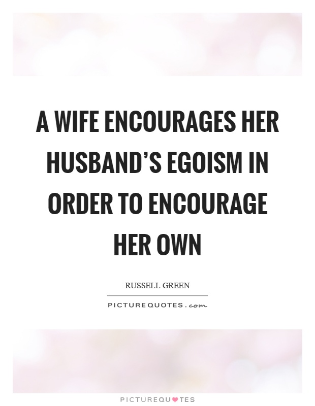 a wife encourages her husband s egoism in order to encourage her