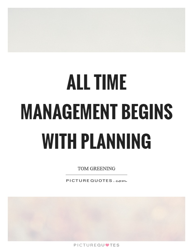 All time management begins with planning Picture Quote #1