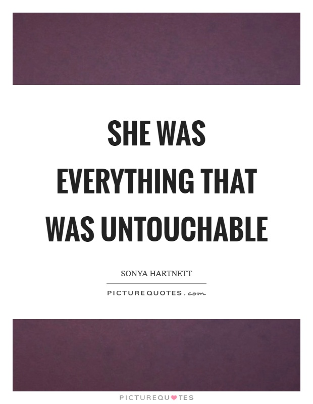 She was everything that was untouchable Picture Quote #1