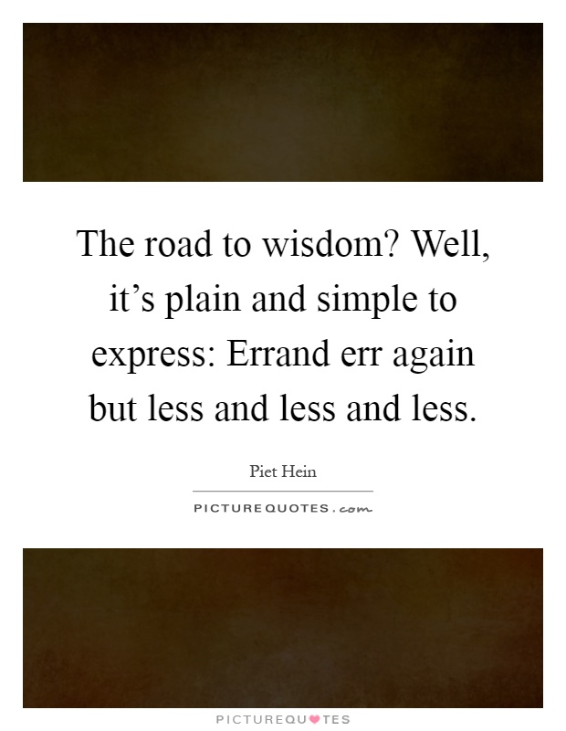 The road to wisdom? Well, it's plain and simple to express: Errand err again but less and less and less Picture Quote #1