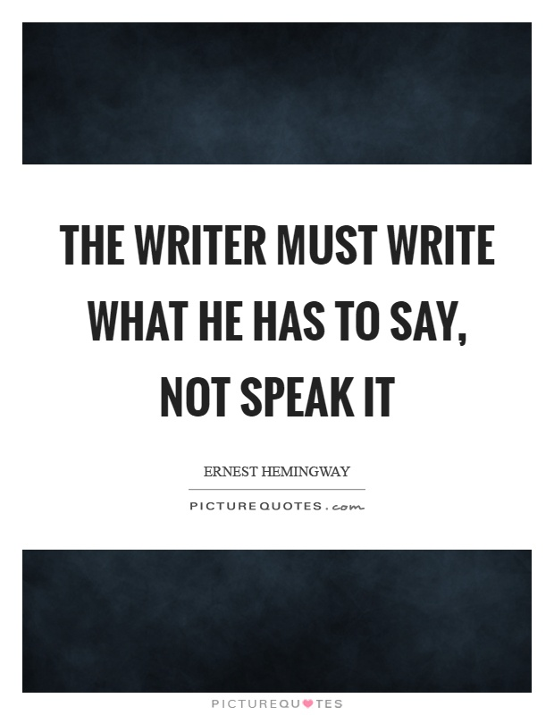The writer must write what he has to say, not speak it Picture Quote #1
