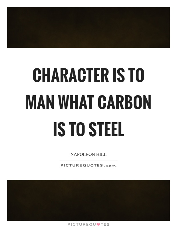 Character is to man what carbon is to steel Picture Quote #1