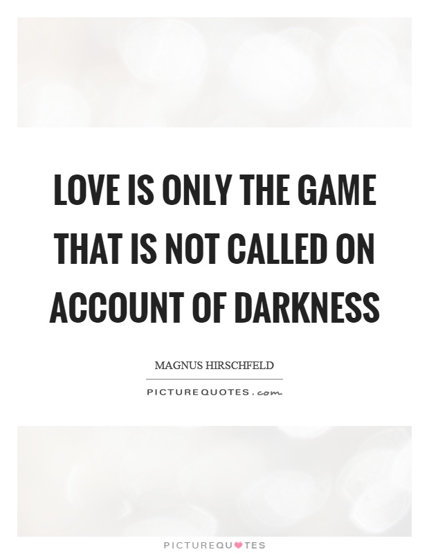 Love is only the game that is not called on account of darkness Picture Quote #1