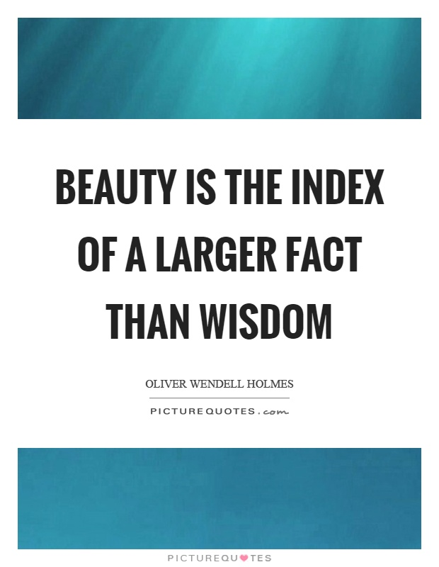 Beauty is the index of a larger fact than wisdom Picture Quote #1