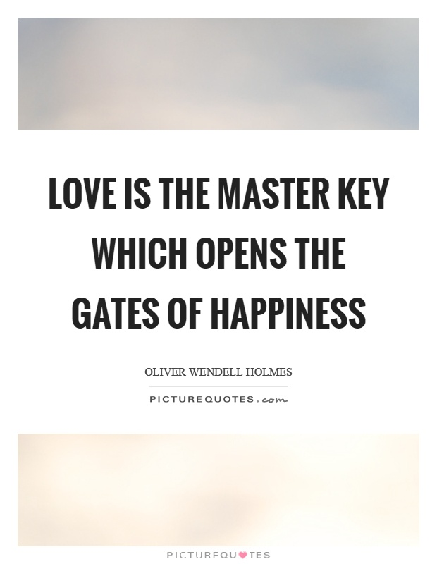 Love is the master key which opens the gates of happiness Picture Quote #1