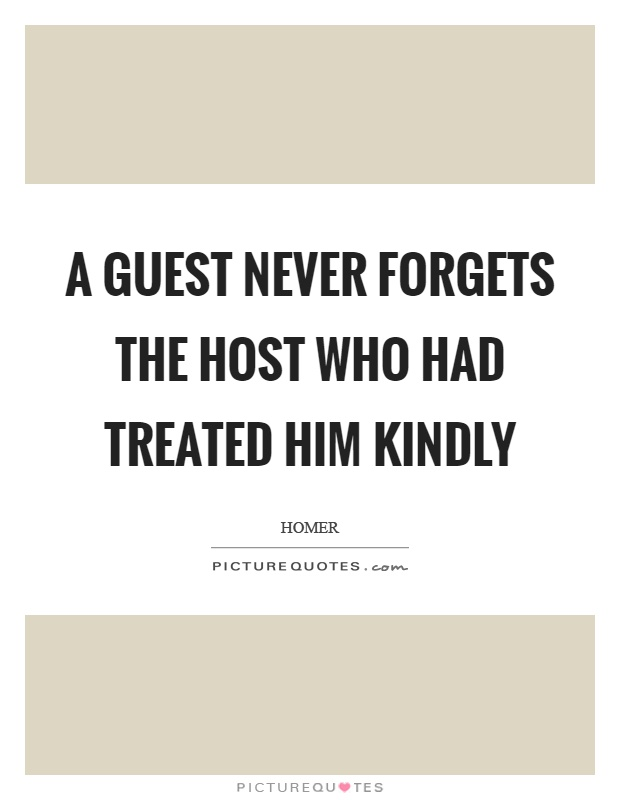 A guest never forgets the host who had treated him kindly Picture Quote #1