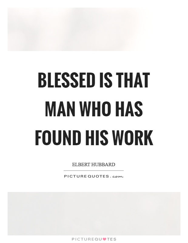 Blessed is that man who has found his work Picture Quote #1