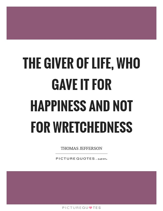 The giver of life, who gave it for happiness and not for wretchedness Picture Quote #1